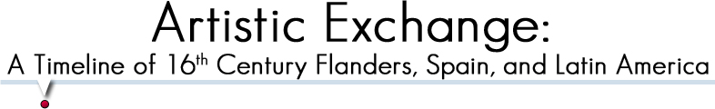 Artistic Exchange: A Timeline of 16th Century Flanders, Spain, and Latin America
